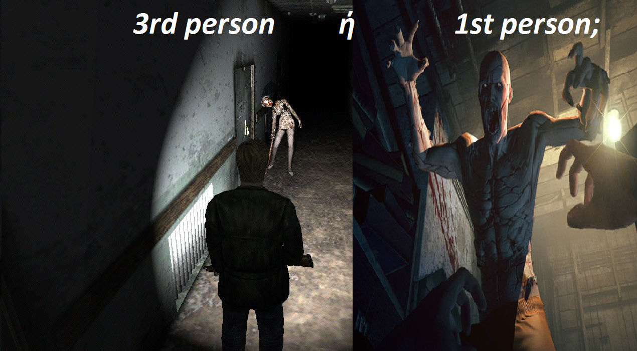 SURVIVAL HORROR GAMES: 3rd PERSON Ή 1st PERSON;