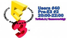 Users 40: Pre-E3 #2